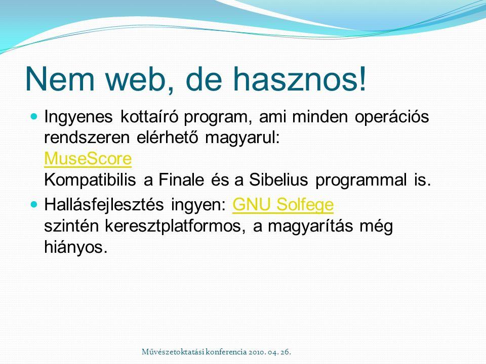 Nem web, de hasznos! Ingyenes kottaíró program, ami minden operációs rendszeren elérhető magyarul: MuseScore Kompatibilis a Finale és a Sibelius progr