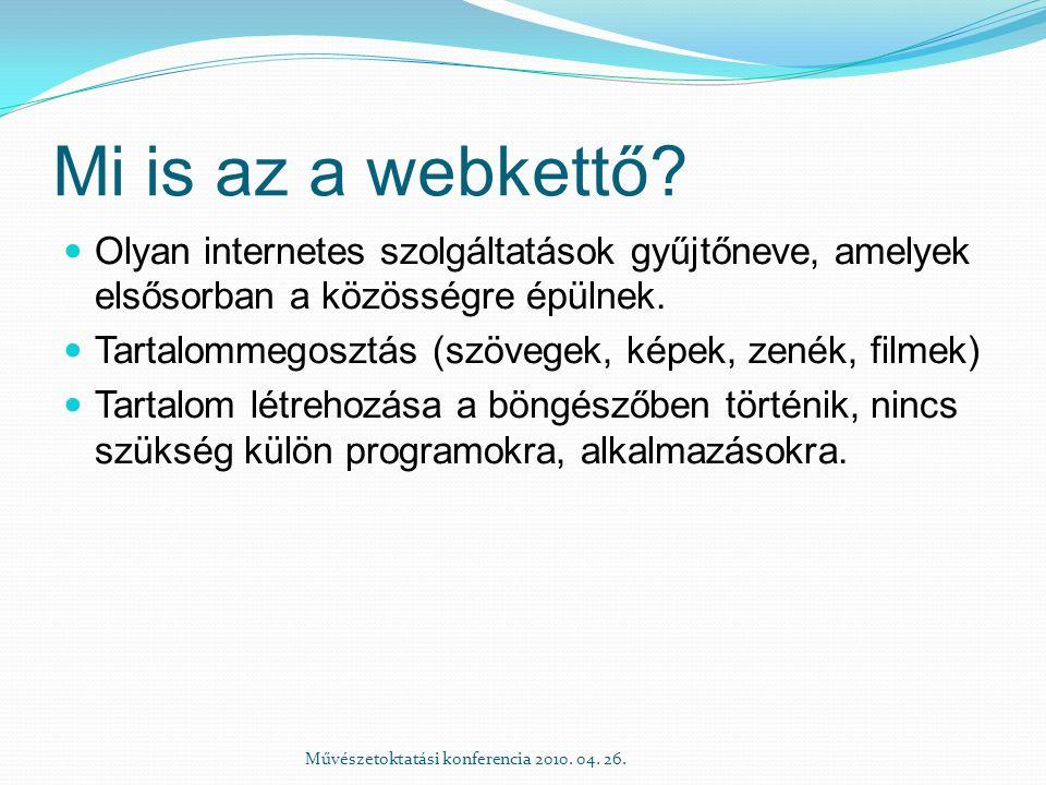 Mi is az a webkettő? Olyan internetes szolgáltatások gyűjtőneve, amelyek elsősorban a közösségre épülnek. Tartalommegosztás (szövegek, képek, zenék, f