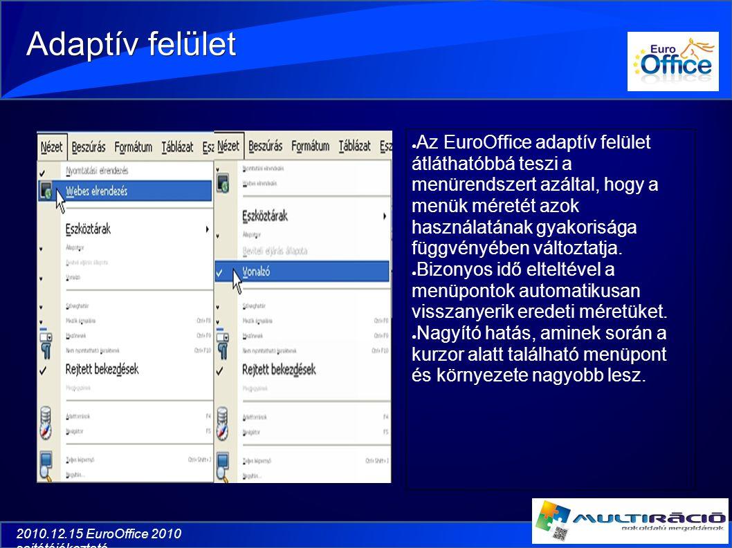 Adaptív felület ● Az EuroOffice adaptív felület átláthatóbbá teszi a menürendszert azáltal, hogy a menük méretét azok használatának gyakorisága függvényében változtatja.