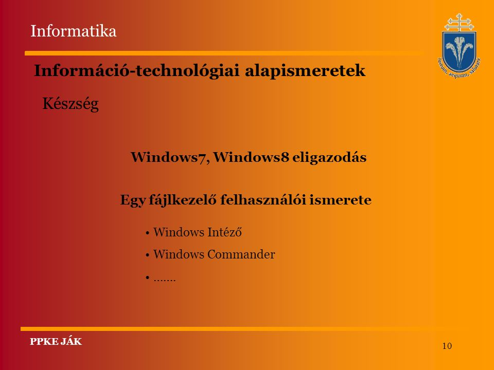 10 Információ-technológiai alapismeretek Windows7, Windows8 eligazodás Windows Intéző Windows Commander …….