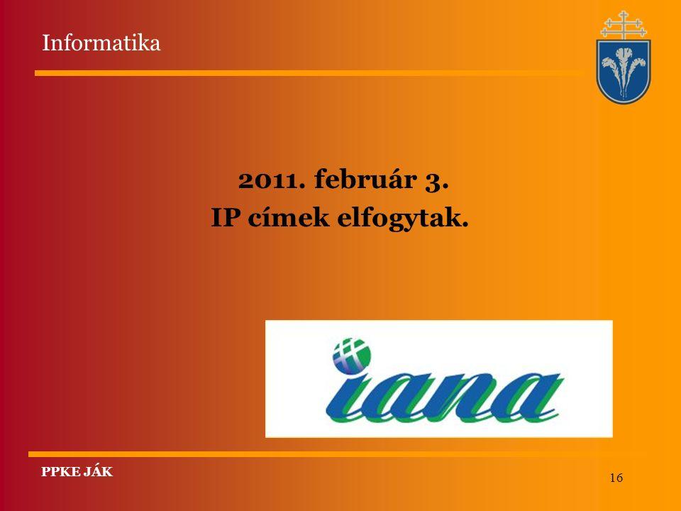 16 2011. február 3. IP címek elfogytak. Informatika PPKE JÁK