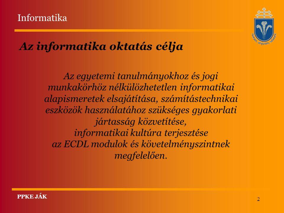2 Az informatika oktatás célja Az egyetemi tanulmányokhoz és jogi munkakörhöz nélkülözhetetlen informatikai alapismeretek elsajátítása, számítástechnikai eszközök használatához szükséges gyakorlati jártasság közvetítése, informatikai kultúra terjesztése az ECDL modulok és követelményszintnek megfelelően.