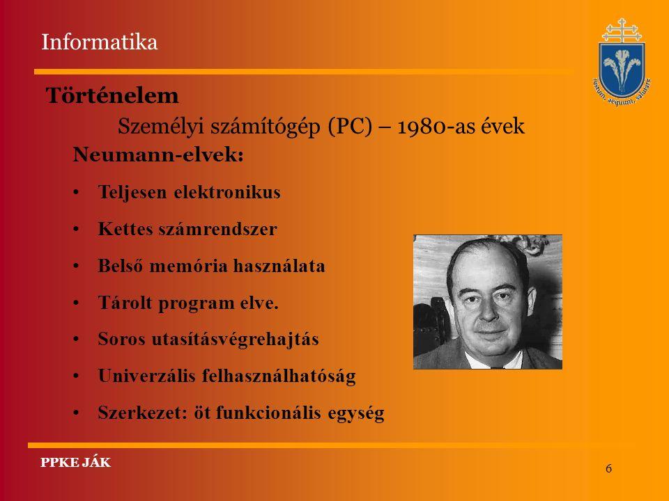 6 Történelem Személyi számítógép (PC) – 1980-as évek Neumann-elvek: Teljesen elektronikus Kettes számrendszer Belső memória használata Tárolt program elve.