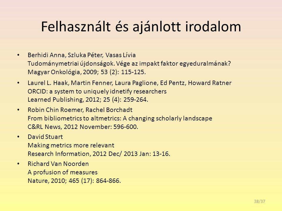 Felhasznált és ajánlott irodalom Berhidi Anna, Szluka Péter, Vasas Lívia Tudománymetriai újdonságok.
