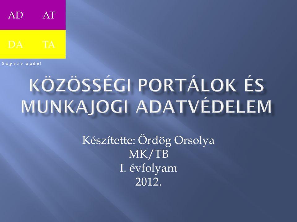 Készítette: Ördög Orsolya MK/TB I. évfolyam 2012. ADAT DATA S a p e r e a u d e !