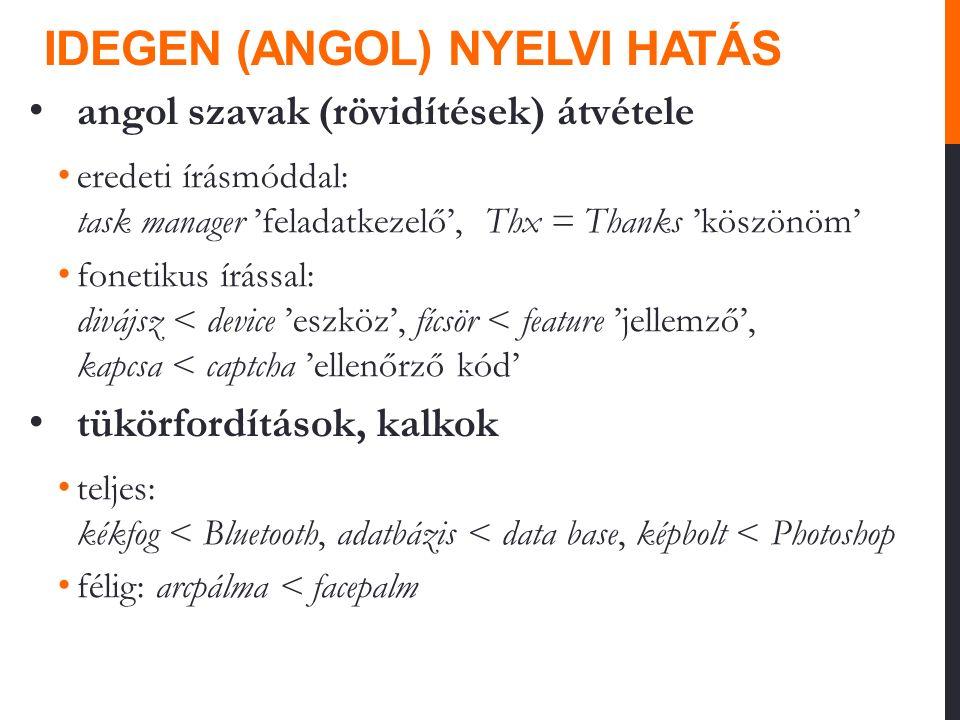 IDEGEN (ANGOL) NYELVI HATÁS angol szavak (rövidítések) átvétele eredeti írásmóddal: task manager 'feladatkezelő', Thx = Thanks 'köszönöm' fonetikus ír