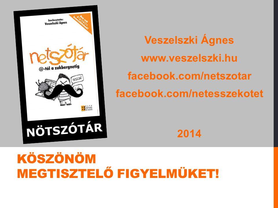 Veszelszki Ágnes www.veszelszki.hu facebook.com/netszotar facebook.com/netesszekotet 2014 KÖSZÖNÖM MEGTISZTELŐ FIGYELMÜKET!