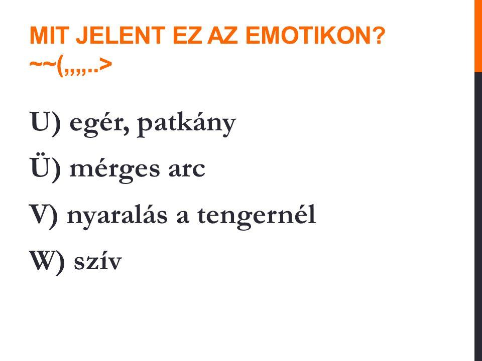 """MIT JELENT EZ AZ EMOTIKON ~~(""""""""..> U) egér, patkány Ü) mérges arc V) nyaralás a tengernél W) szív"""