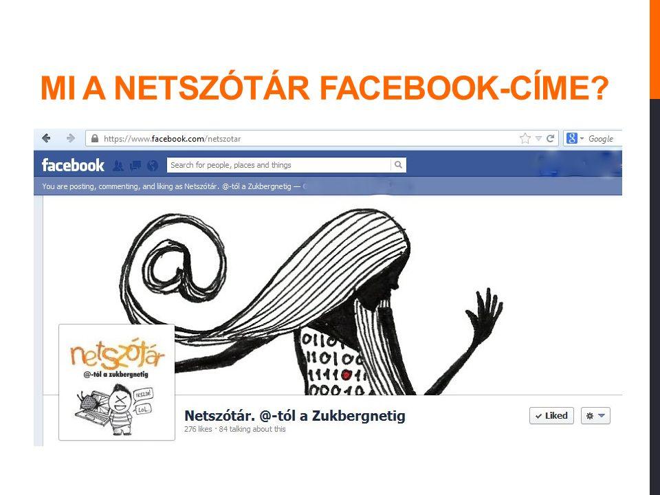 MI A NETSZÓTÁR FACEBOOK-CÍME? L) www.facebook.com/@ M) www.facebook.com/hkdjv/netszotar N) www.facebook.com/netszotar O) www.facebook.com/nsz