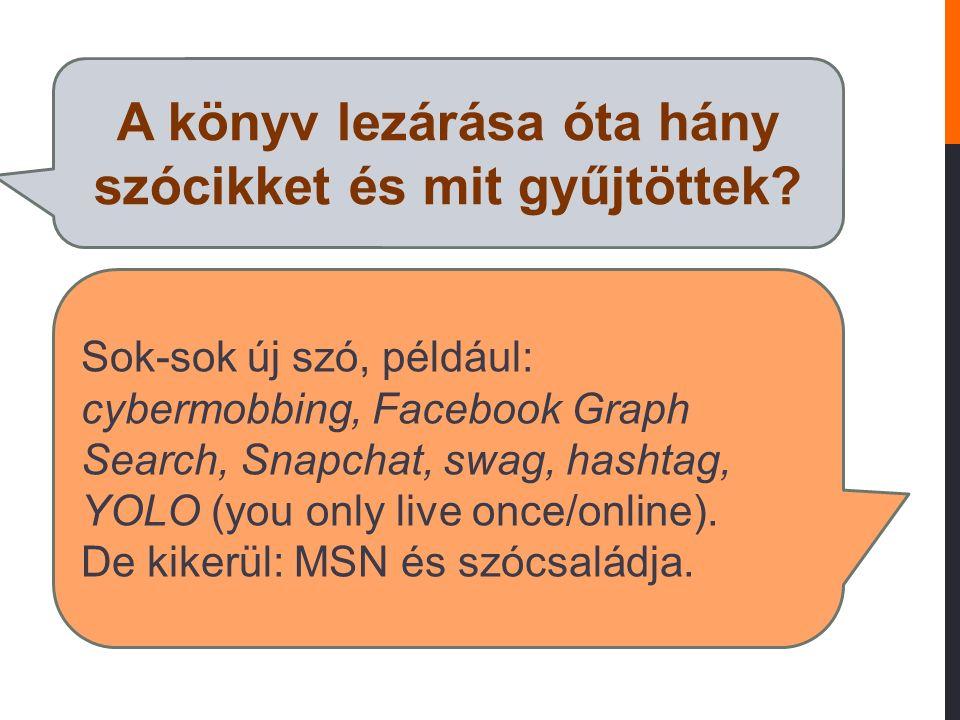 IDEGEN (ANGOL) NYELVI HATÁS angol szavak (rövidítések) átvétele eredeti írásmóddal: task manager 'feladatkezelő', Thx = Thanks 'köszönöm' fonetikus írással: divájsz < device 'eszköz', fícsör < feature 'jellemző', kapcsa < captcha 'ellenőrző kód' tükörfordítások, kalkok teljes: kékfog < Bluetooth, adatbázis < data base, képbolt < Photoshop félig: arcpálma < facepalm