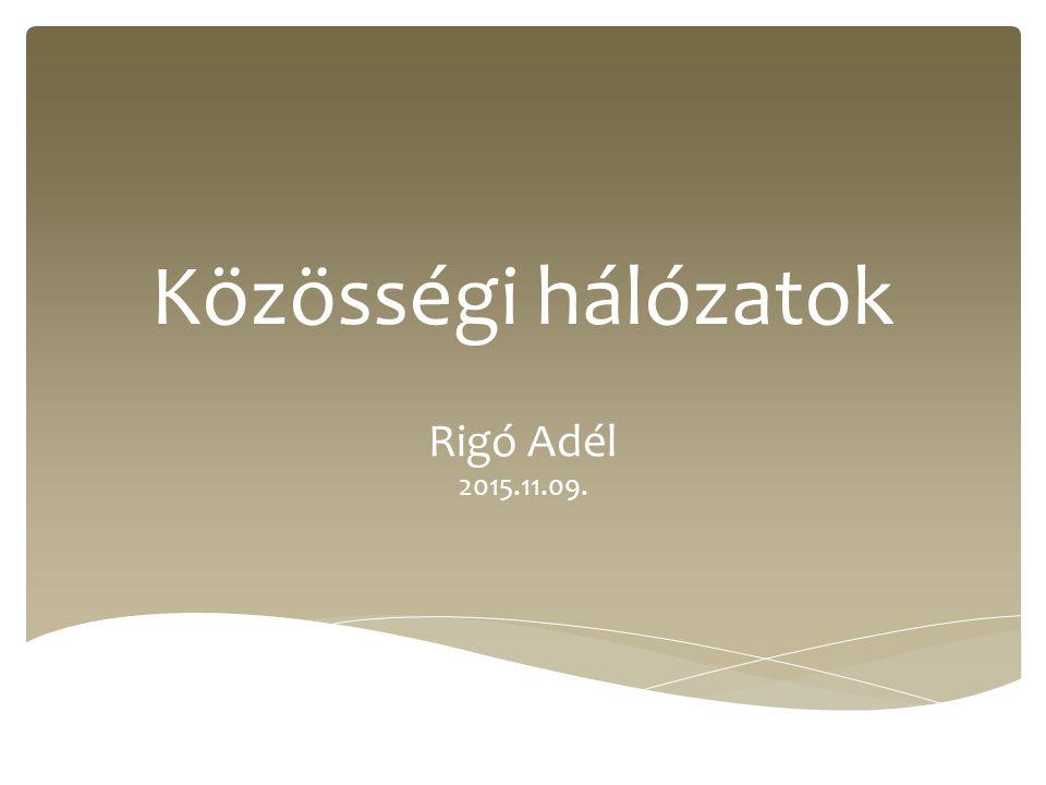 Közösségi hálózatok Rigó Adél 2015.11.09.
