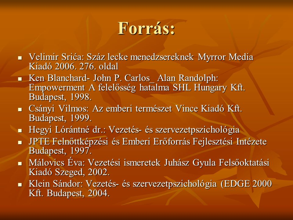 Forrás: Velimir Srića: Száz lecke menedzsereknek Myrror Media Kiadó 2006.