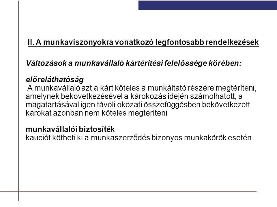 II. A munkaviszonyokra vonatkozó legfontosabb rendelkezések Változások a munkavállaló kártérítési felelőssége körében: előreláthatóság A munkavállaló
