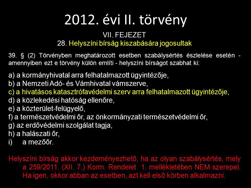 2012. évi II. törvény VII. FEJEZET 28. Helyszíni bírság kiszabására jogosultak 39. § (2) Törvényben meghatározott esetben szabálysértés észlelése eset