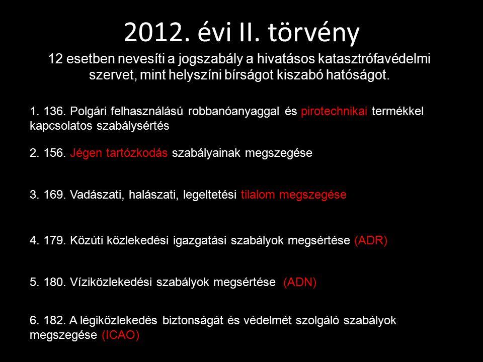 2012. évi II. törvény 12 esetben nevesíti a jogszabály a hivatásos katasztrófavédelmi szervet, mint helyszíni bírságot kiszabó hatóságot. 1. 136. Polg