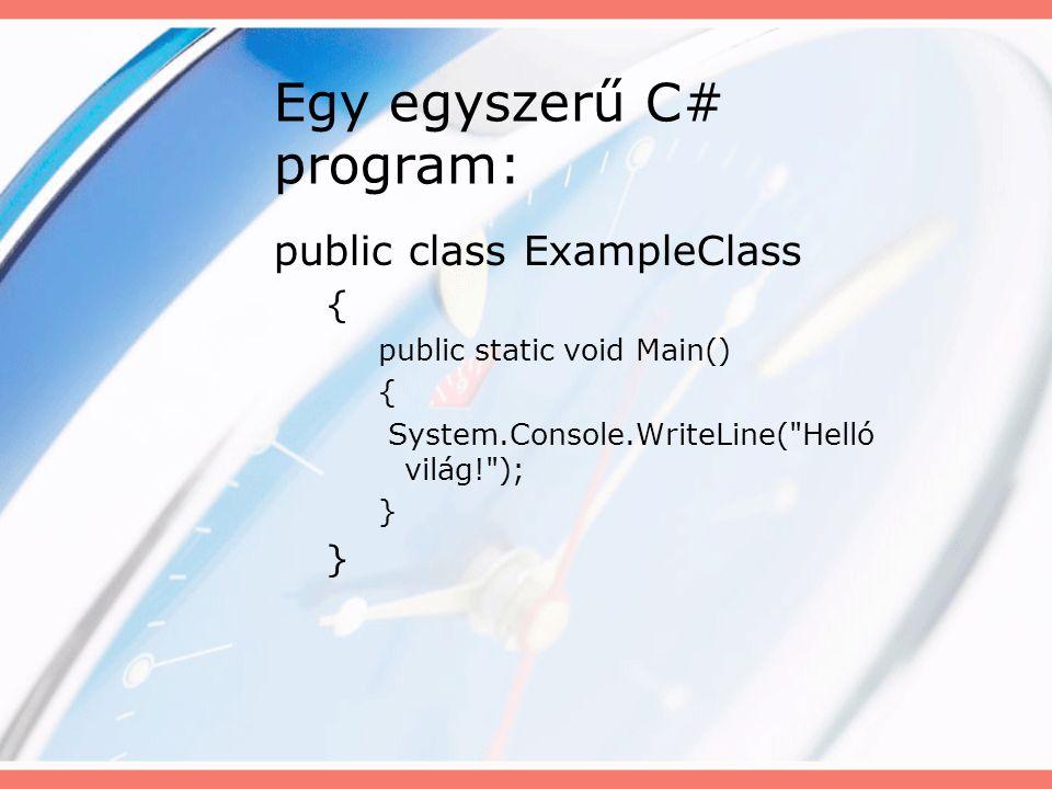 Egy egyszerű C# program: public class ExampleClass { public static void Main() { System.Console.WriteLine( Helló világ! ); }