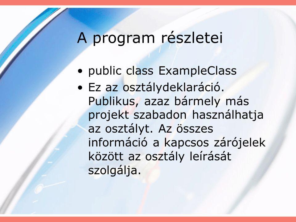 A program részletei public class ExampleClass Ez az osztálydeklaráció.