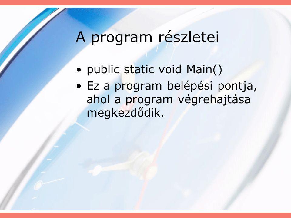 A program részletei public static void Main() Ez a program belépési pontja, ahol a program végrehajtása megkezdődik.