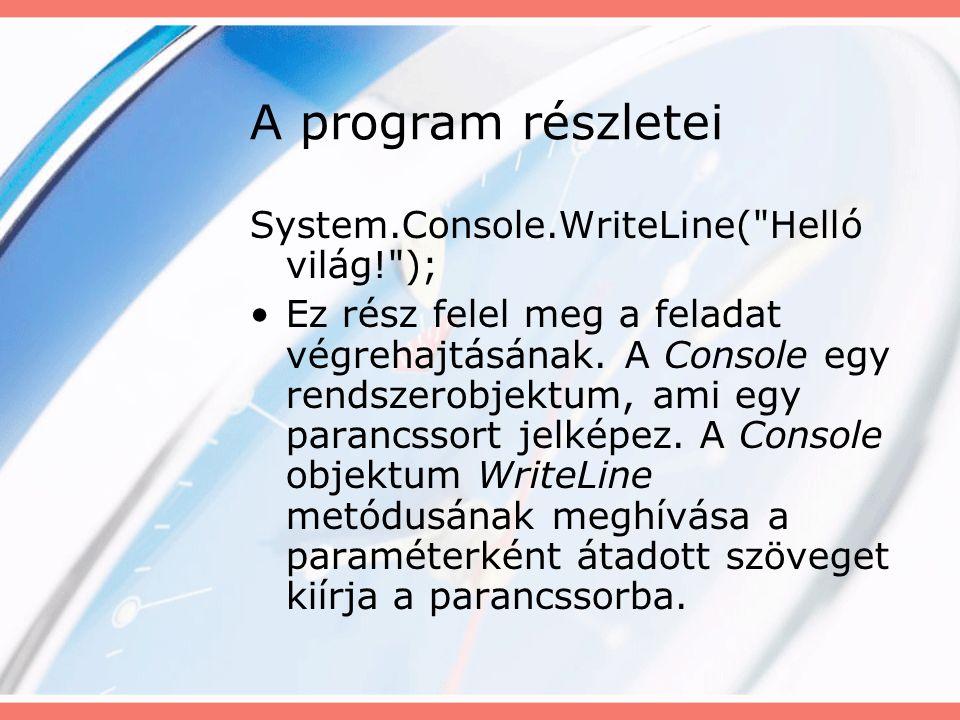 A program részletei System.Console.WriteLine( Helló világ! ); Ez rész felel meg a feladat végrehajtásának.