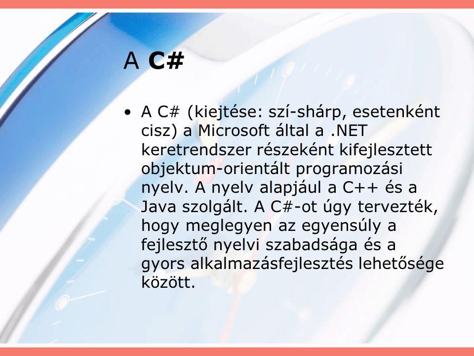 A C# A C# (kiejtése: szí-shárp, esetenként cisz) a Microsoft által a.NET keretrendszer részeként kifejlesztett objektum-orientált programozási nyelv.