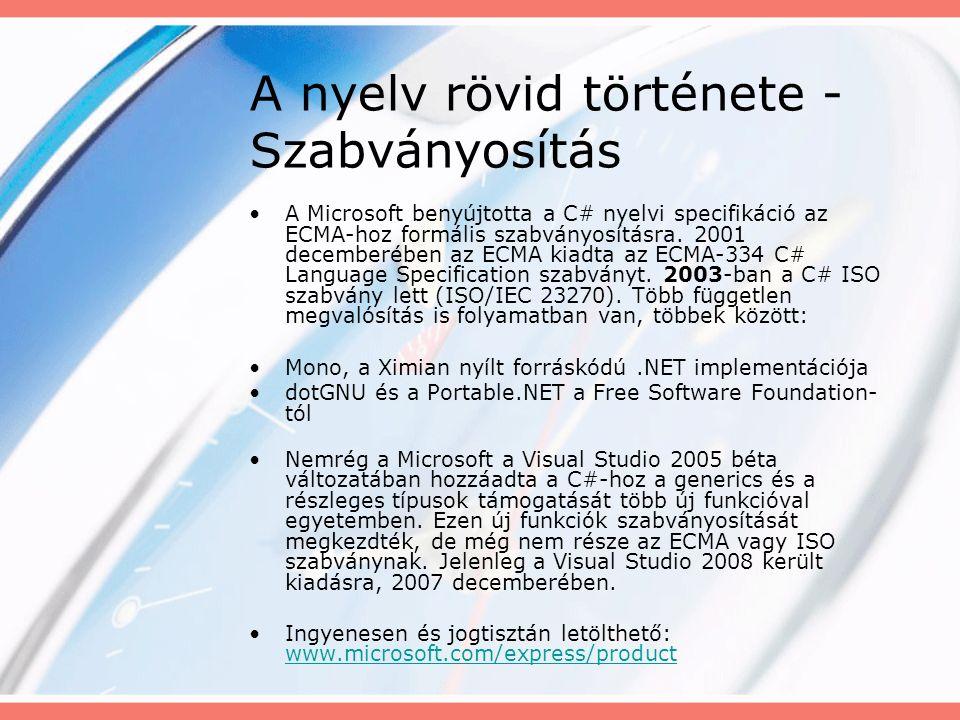 A nyelv rövid története - Szabványosítás A Microsoft benyújtotta a C# nyelvi specifikáció az ECMA-hoz formális szabványosításra.