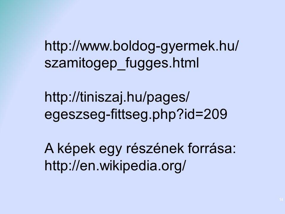 14 http://www.boldog-gyermek.hu/ szamitogep_fugges.html http://tiniszaj.hu/pages/ egeszseg-fittseg.php id=209 A képek egy részének forrása: http://en.wikipedia.org/