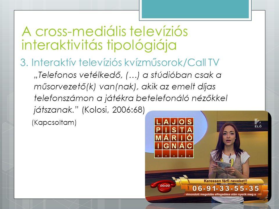 """A cross-mediális televíziós interaktivitás tipológiája 3.Interaktív televíziós kvízműsorok/Call TV """"Telefonos vetélkedő, (…) a stúdióban csak a műsorv"""