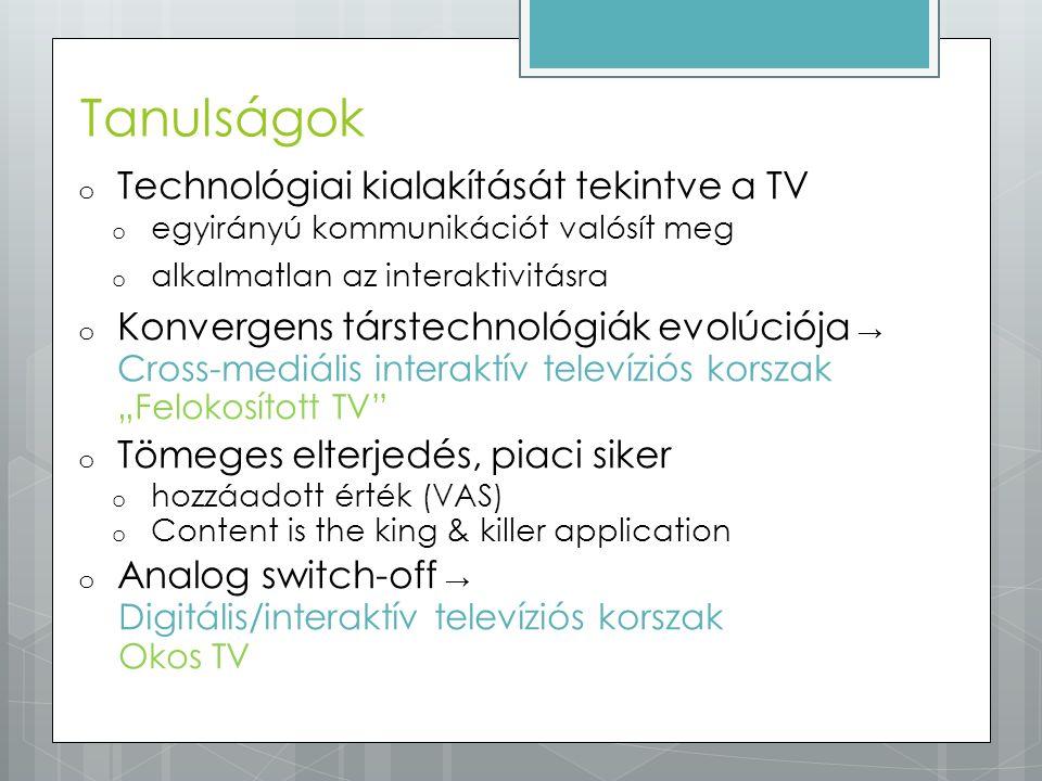 Tanulságok o Technológiai kialakítását tekintve a TV o egyirányú kommunikációt valósít meg o alkalmatlan az interaktivitásra o Konvergens társtechnoló