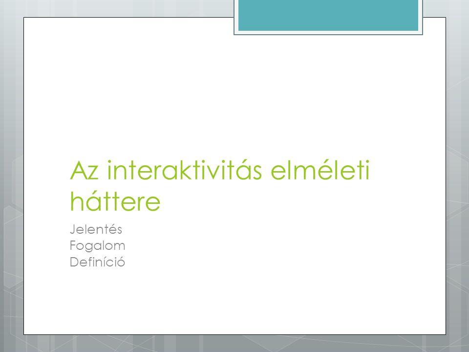 Az interaktivitás elméleti háttere Jelentés Fogalom Definíció