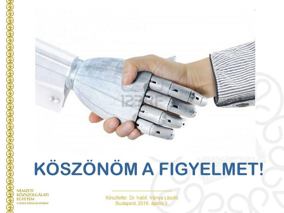 Készítette: Dr. habil. Ványa László Budapest, 2016. április 5. KÖSZÖNÖM A FIGYELMET!