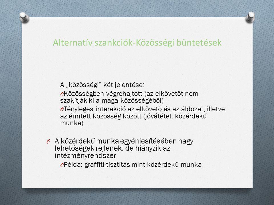 """Alternatív szankciók-Közösségi büntetések A """"közösségi két jelentése: O Közösségben végrehajtott (az elkövetőt nem szakítják ki a maga közösségéből) O Tényleges interakció az elkövető és az áldozat, illetve az érintett közösség között (jóvátétel; közérdekű munka) O A közérdekű munka egyéniesítésében nagy lehetőségek rejlenek, de hiányzik az intézményrendszer O Példa: graffiti-tisztítás mint közérdekű munka"""