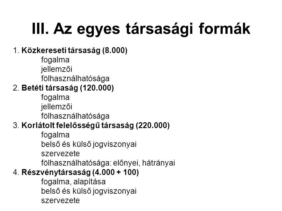 III. Az egyes társasági formák 1. Közkereseti társaság (8.000) fogalma jellemzői fölhasználhatósága 2. Betéti társaság (120.000) fogalma jellemzői föl