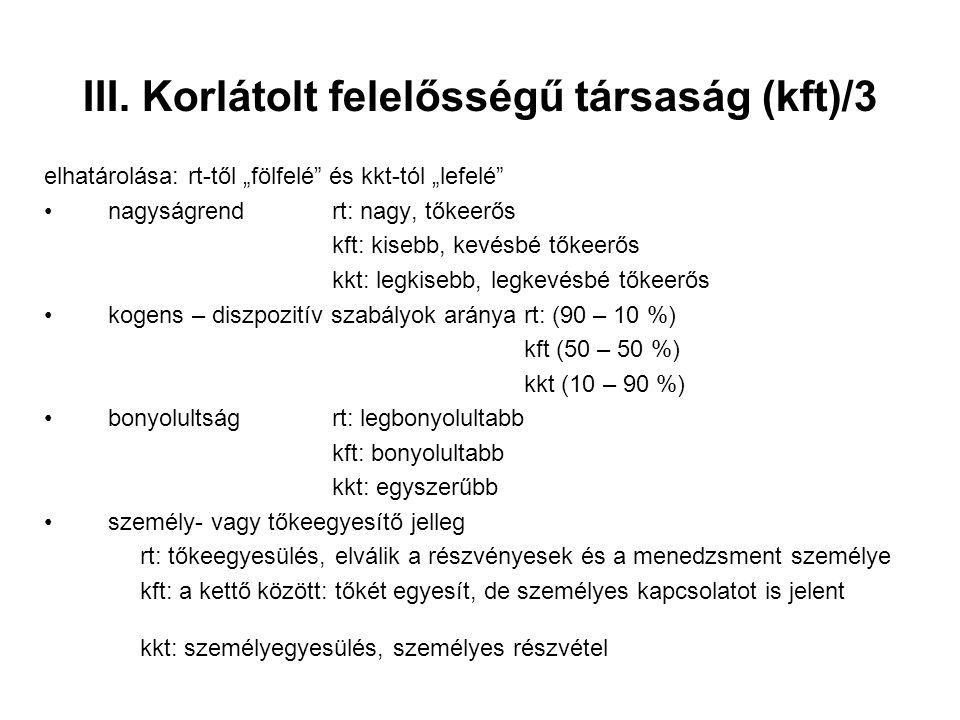 """III. Korlátolt felelősségű társaság (kft)/3 elhatárolása: rt-től """"fölfelé"""" és kkt-tól """"lefelé"""" nagyságrendrt: nagy, tőkeerős kft: kisebb, kevésbé tőke"""