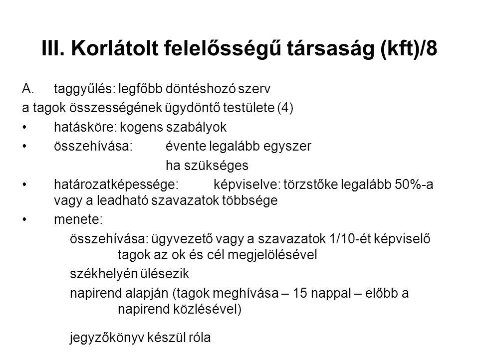 III. Korlátolt felelősségű társaság (kft)/8 A.taggyűlés: legfőbb döntéshozó szerv a tagok összességének ügydöntő testülete (4) hatásköre: kogens szabá