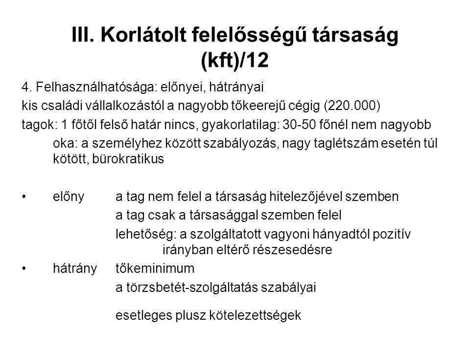 III. Korlátolt felelősségű társaság (kft)/12 4. Felhasználhatósága: előnyei, hátrányai kis családi vállalkozástól a nagyobb tőkeerejű cégig (220.000)