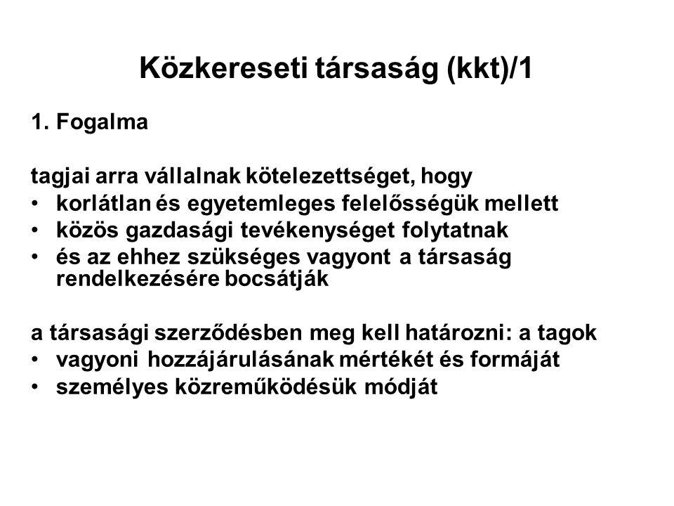 Közkereseti társaság (kkt)/1 1.Fogalma tagjai arra vállalnak kötelezettséget, hogy korlátlan és egyetemleges felelősségük mellett közös gazdasági tevé