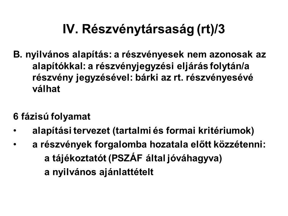 IV. Részvénytársaság (rt)/3 B. nyilvános alapítás: a részvényesek nem azonosak az alapítókkal: a részvényjegyzési eljárás folytán/a részvény jegyzésév