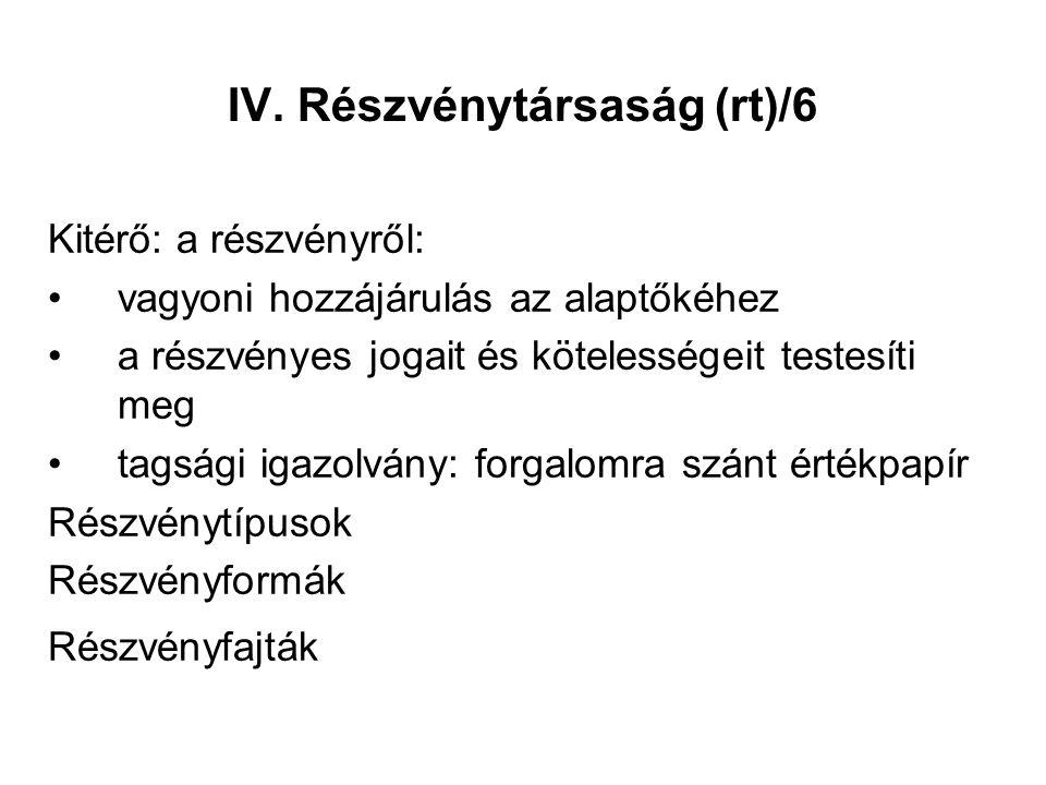 IV. Részvénytársaság (rt)/6 Kitérő: a részvényről: vagyoni hozzájárulás az alaptőkéhez a részvényes jogait és kötelességeit testesíti meg tagsági igaz