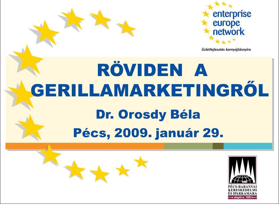 RÖVIDEN A GERILLAMARKETINGRŐL Dr. Orosdy Béla Pécs, 2009. január 29.