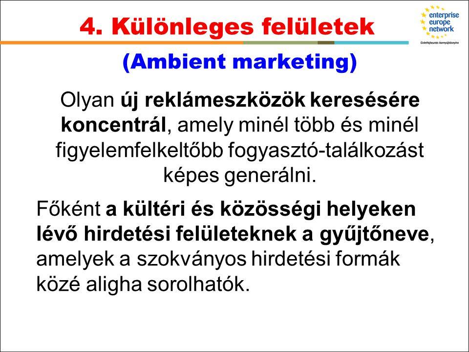 (Ambient marketing) Olyan új reklámeszközök keresésére koncentrál, amely minél több és minél figyelemfelkeltőbb fogyasztó-találkozást képes generálni.