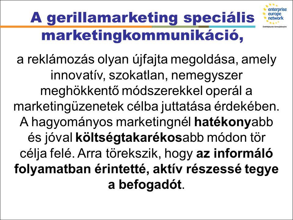 A gerillamarketing tehát új kommunikációs megoldások, kreatív ötletek és meghökkentő közlésformák széles körét kínálja a mikro-, kis- és középvállalatok számára is.