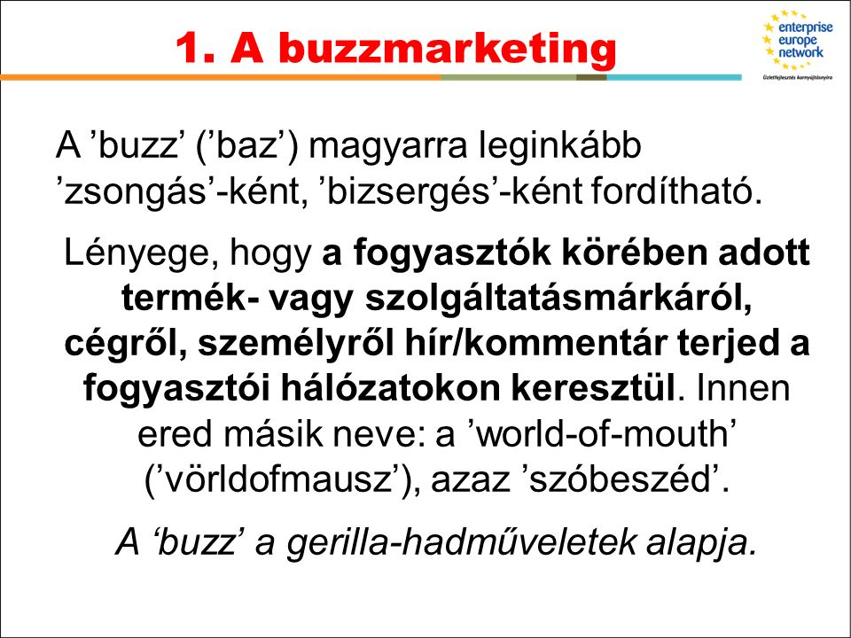 A 'buzz' ('baz') magyarra leginkább 'zsongás'-ként, 'bizsergés'-ként fordítható. Lényege, hogy a fogyasztók körében adott termék- vagy szolgáltatásmár