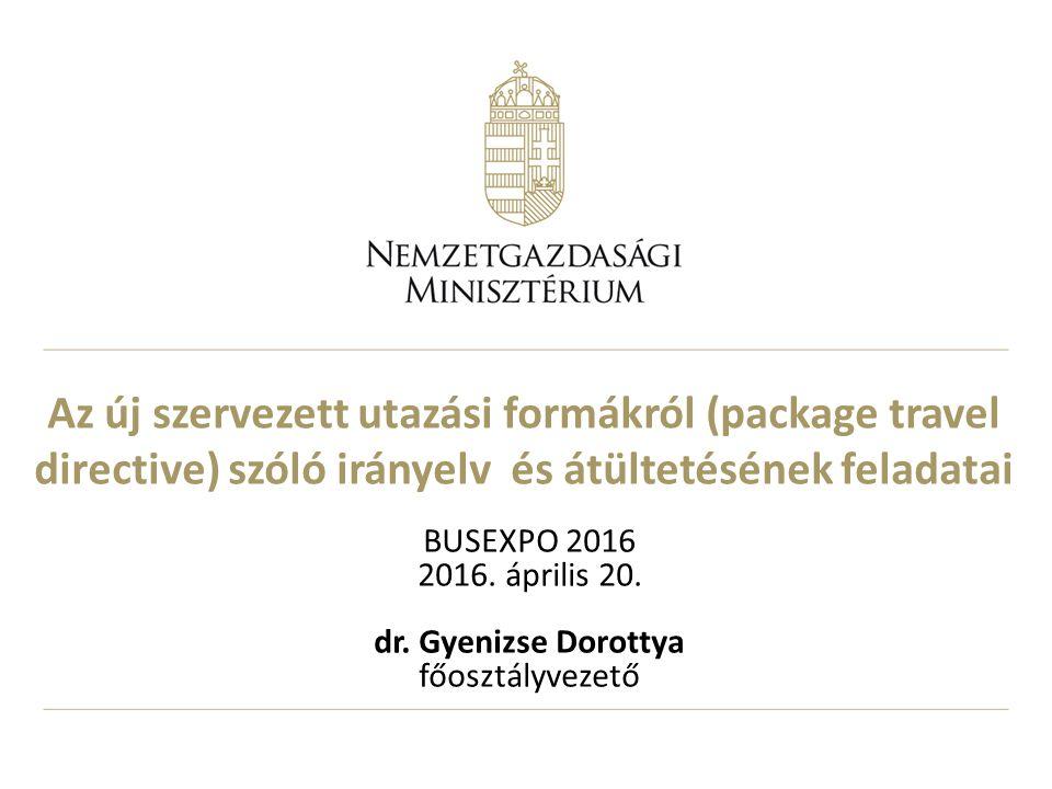 Az új szervezett utazási formákról (package travel directive) szóló irányelv és átültetésének feladatai BUSEXPO 2016 2016.