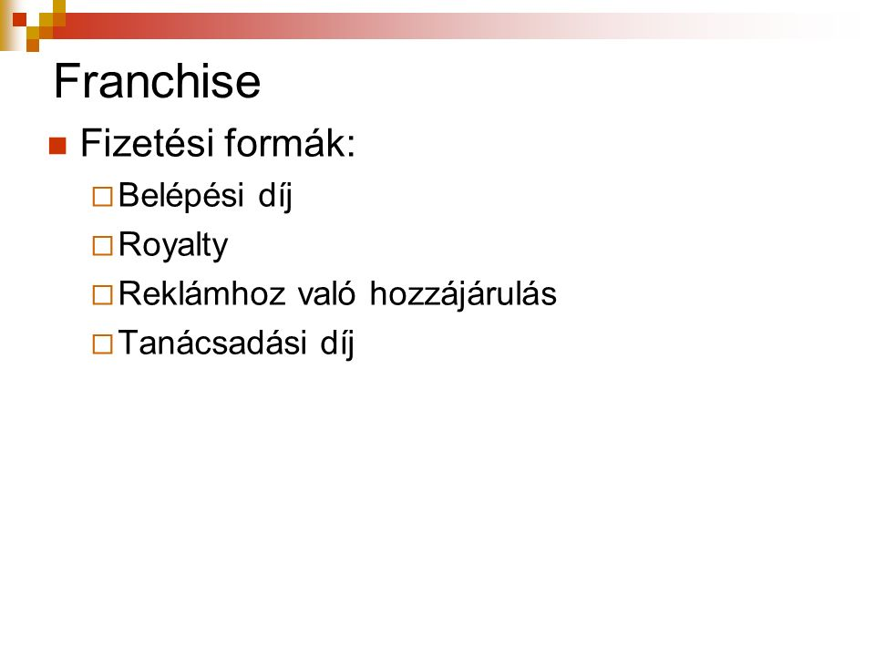 Jogok (például): védett név know-how arculat Rendszergazda (átadó) Franchise vállalkozó (átvevő) Jogok Díjak Díjak (például): Belépő Royalty (jutalék) Reklám- hozzájárulás