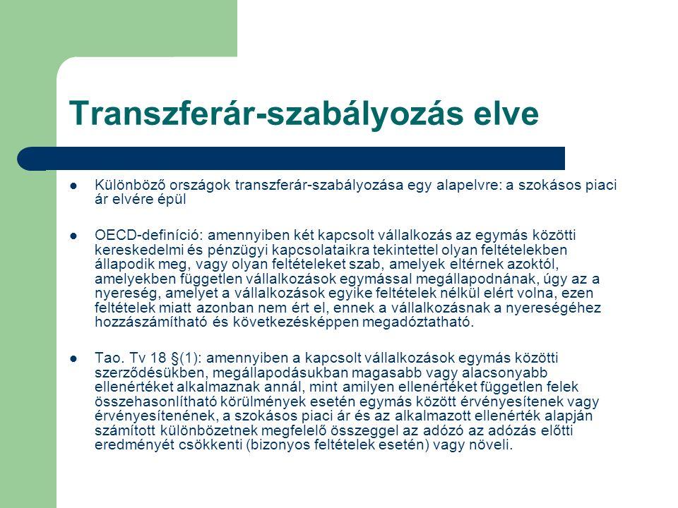 Transzferár-szabályozás elve Különböző országok transzferár-szabályozása egy alapelvre: a szokásos piaci ár elvére épül OECD-definíció: amennyiben két kapcsolt vállalkozás az egymás közötti kereskedelmi és pénzügyi kapcsolataikra tekintettel olyan feltételekben állapodik meg, vagy olyan feltételeket szab, amelyek eltérnek azoktól, amelyekben független vállalkozások egymással megállapodnának, úgy az a nyereség, amelyet a vállalkozások egyike feltételek nélkül elért volna, ezen feltételek miatt azonban nem ért el, ennek a vállalkozásnak a nyereségéhez hozzászámítható és következésképpen megadóztatható.