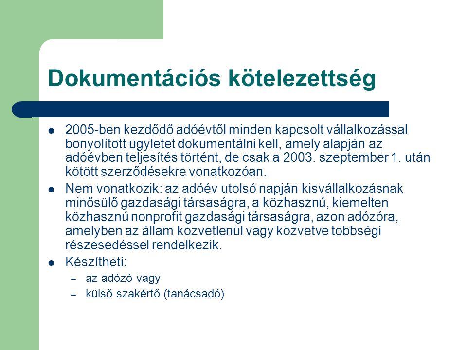 Dokumentációs kötelezettség 2005-ben kezdődő adóévtől minden kapcsolt vállalkozással bonyolított ügyletet dokumentálni kell, amely alapján az adóévben teljesítés történt, de csak a 2003.