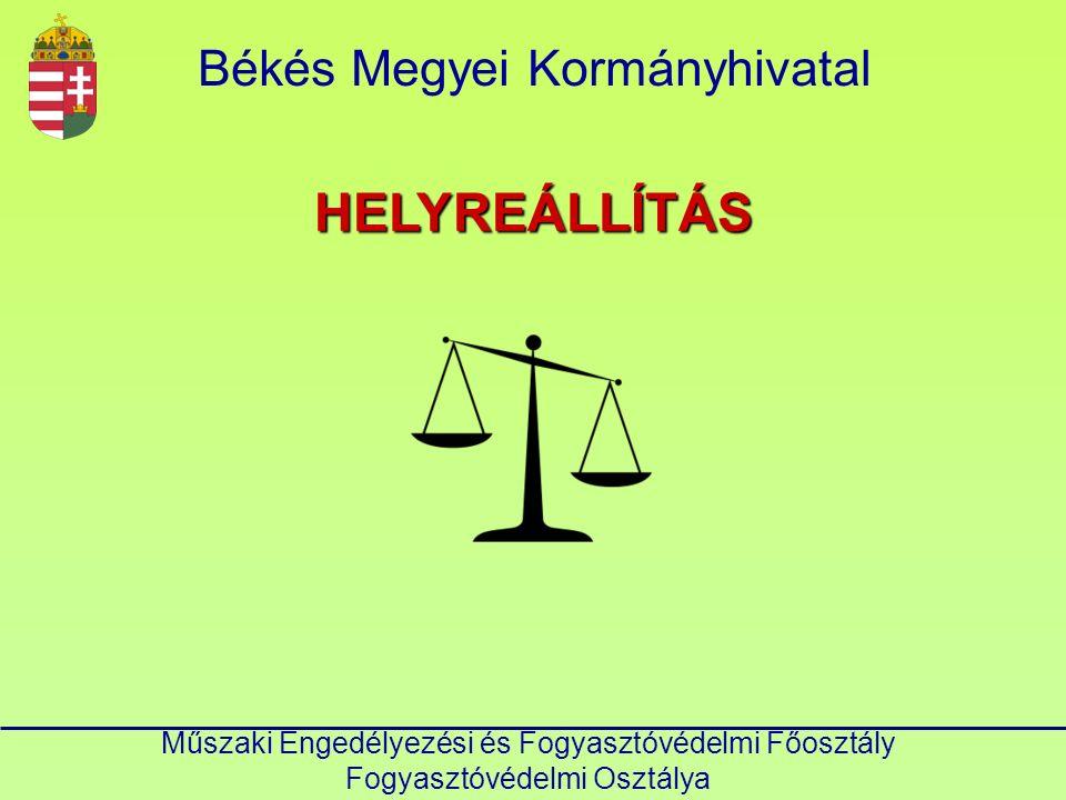 Műszaki Engedélyezési és Fogyasztóvédelmi Főosztály Fogyasztóvédelmi Osztálya Békés Megyei KormányhivatalHELYREÁLLÍTÁS 1.