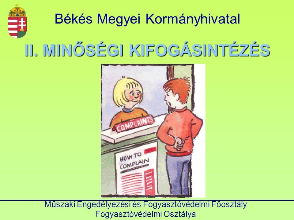 Békés Megyei Kormányhivatal Műszaki Engedélyezési és Fogyasztóvédelmi Főosztály Fogyasztóvédelmi Osztálya MINŐSÉGI KIFOGÁSINTÉZÉS 1.