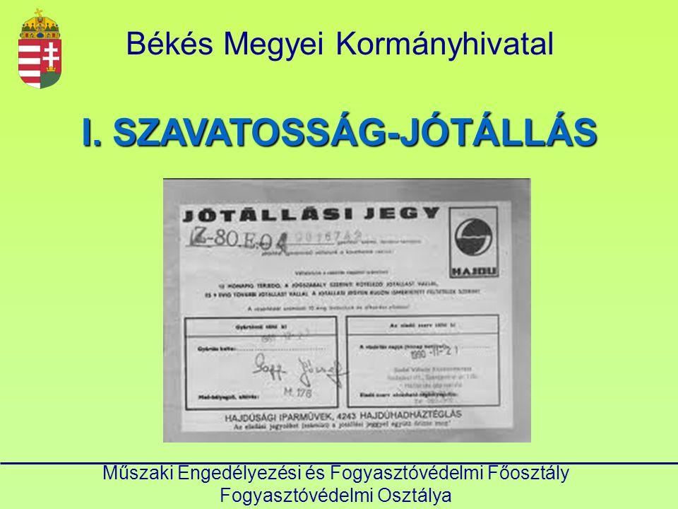 Műszaki Engedélyezési és Fogyasztóvédelmi Főosztály Fogyasztóvédelmi Osztálya Békés Megyei Kormányhivatal MINŐSÉGVÉDELMI ESZKÖZÖK KELLÉK- SZAVATOSSÁG JÓTÁLLÁS (GARANCIA) ÚJ !!.