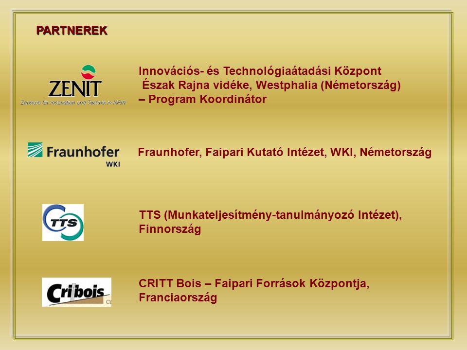PARTNEREK Innovációs- és Technológiaátadási Központ Észak Rajna vidéke, Westphalia (Németország) – Program Koordinátor Fraunhofer, Faipari Kutató Intézet, WKI, Németország TTS (Munkateljesítmény-tanulmányozó Intézet), Finnország CRITT Bois – Faipari Források Központja, Franciaország